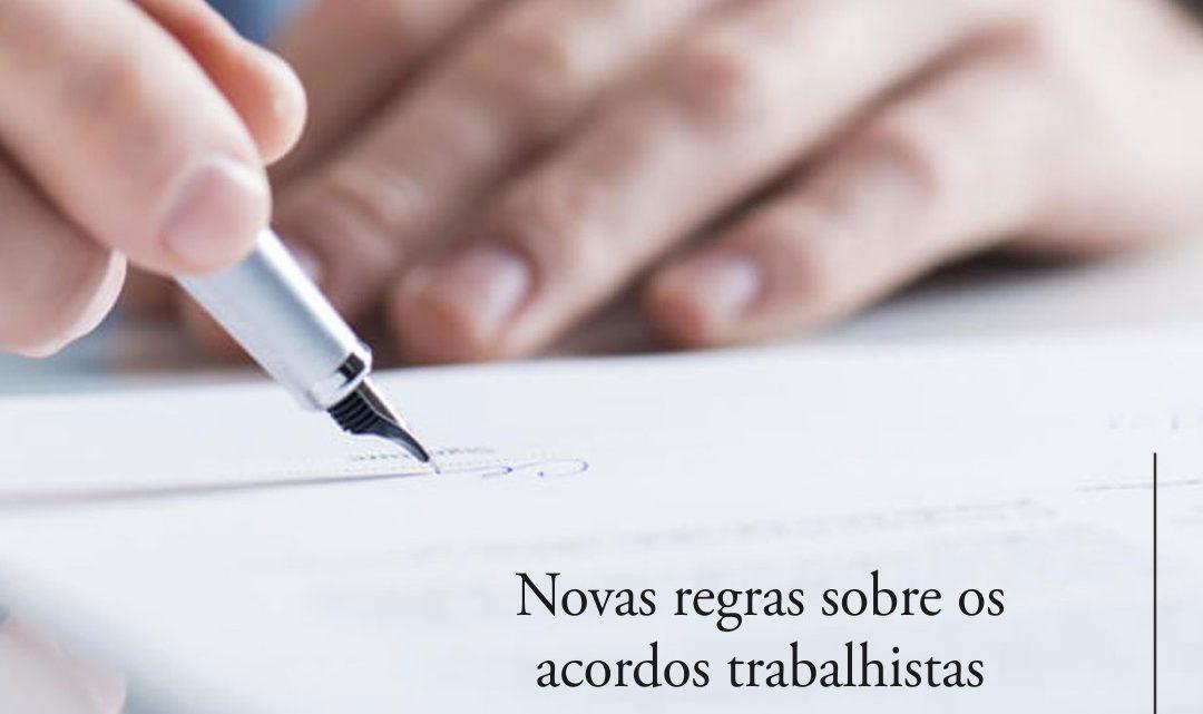 NOVAS REGRAS SOBRE OS ACORDOS TRABALHISTAS