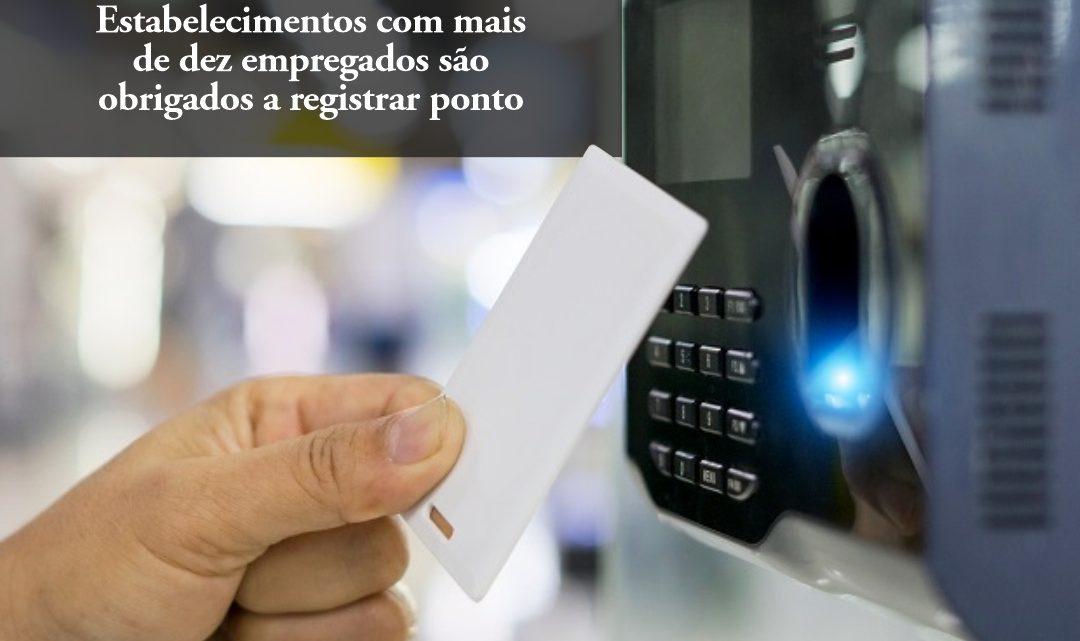 Estabelecimentos com mais de dez empregados são obrigados a registrar ponto